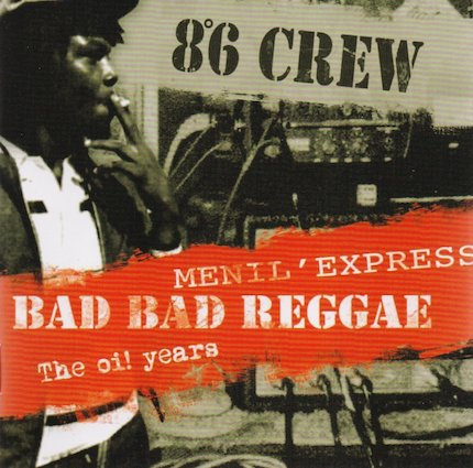 8°6 Crew : Bad bad reggae + Menil Express+ The Oï years CD