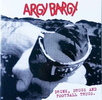 Argy Bargy: Drink, drugs and football thugs LP