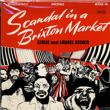 Laurel Aitken & Girlie : Scandal in a Brixton market LP